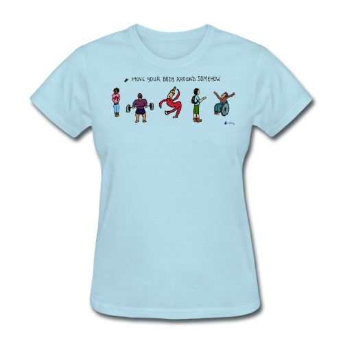 Move Your Body Around Somehow - Women - Women's T-Shirt