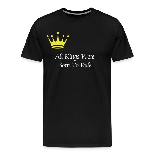 All Kings Were Born To Rule - Men's Premium T-Shirt