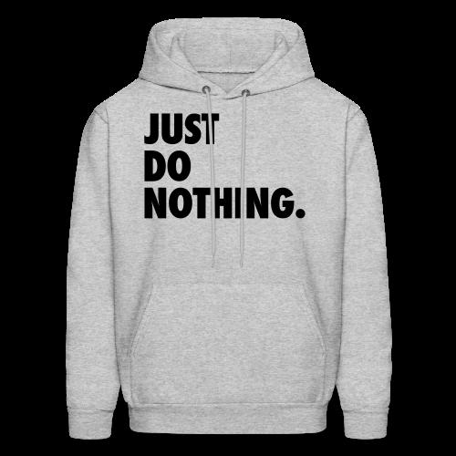 Just Do Nothing Hoodie - Men's Hoodie