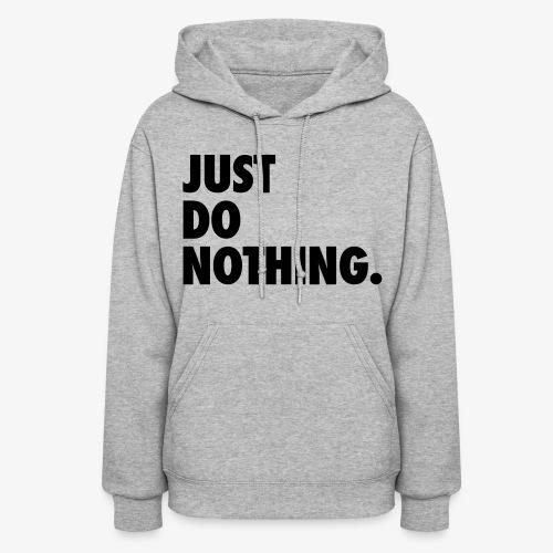 Just Do Nothing Hoodie - Women's Hoodie