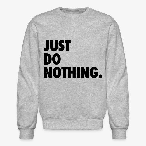 Just Do Nothing Sweater - Crewneck Sweatshirt