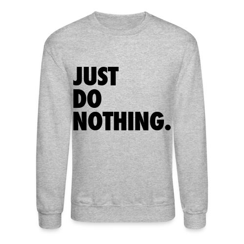 Just Do Nothing Sweater - Crewneck Sweatshirt