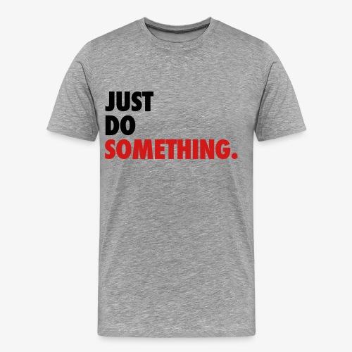 Just Do Something T-Shirt - Men's Premium T-Shirt