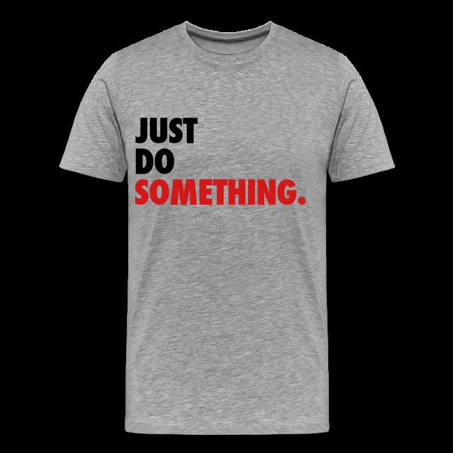 Just Do Something T-Shirt