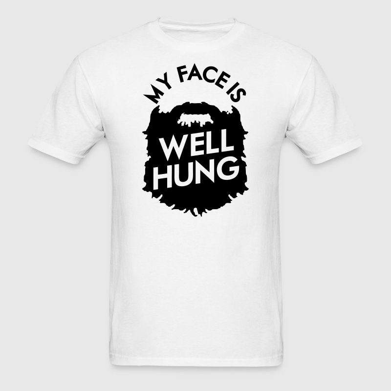 My Face Is Well Hung T-Shirts - Men's T-Shirt