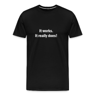 T-Shirts ~ Men's Premium T-Shirt ~ It Works.  It Really Does
