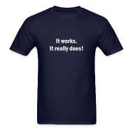 T-Shirts ~ Men's T-Shirt ~ It Works.  It Really Does