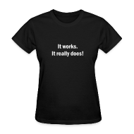 Women's T-Shirts ~ Women's T-Shirt ~ It Works.  It Really Does