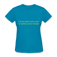 Women's T-Shirts ~ Women's T-Shirt ~ I've Just Been Drunk Once. It Lasted