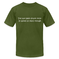 T-Shirts ~ Men's T-Shirt by American Apparel ~ I've Just Been Drunk Once. It Lasted