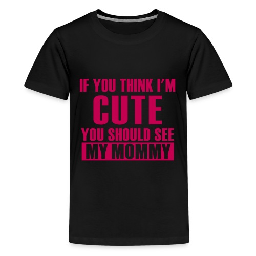 I'm Cute Just Like My Mommy - Kids' Premium T-Shirt