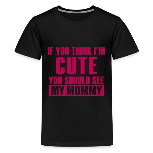 I'm Cute Just Like My Mommy - Kids' Premium T-Shirt