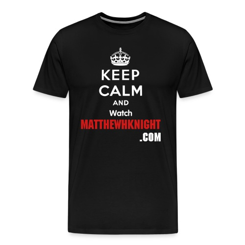 Keep Calm and Watch MatthewHKnight.com - Men's Premium T-Shirt