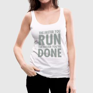 The Faster You Run The Faster You're Done Tanks - Women's Premium Tank Top