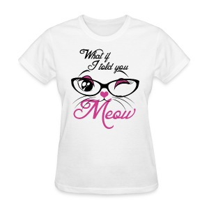 What If I told You Meow - Women's T-Shirt