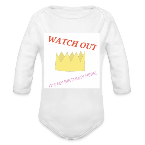 WATCH OUT, IT'S MY BIRTHDAY!  - Organic Long Sleeve Baby Bodysuit