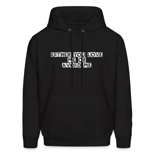 Either you love me or avoid me - Men's Hoodie