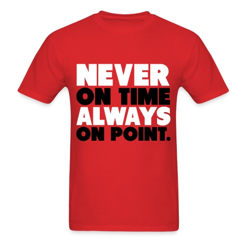 Never On Time Always On Point. - Men's T-Shirt