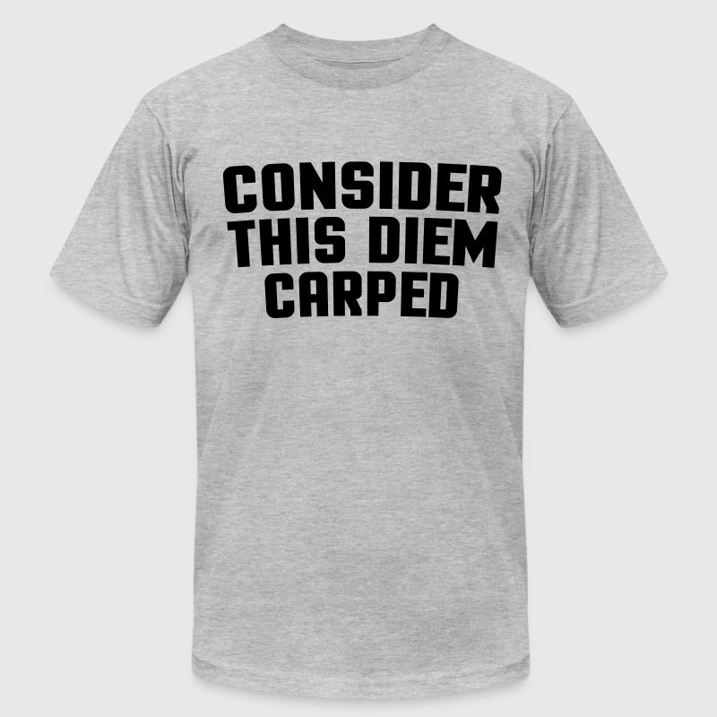 Consider This Diem Carped  T-Shirts - Men's T-Shirt by American Apparel