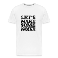 T-Shirts ~ Men's Premium T-Shirt ~ LET'S MAKE SOME NOISE T-Shirt (Men White/Black)