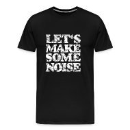 T-Shirts ~ Men's Premium T-Shirt ~ LET'S MAKE SOME NOISE T-Shirt (Men Black/White)