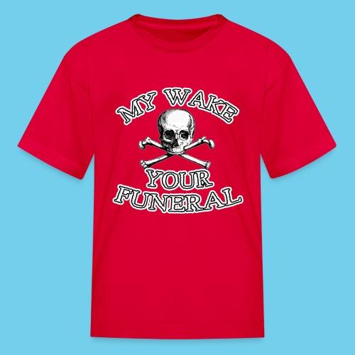 My wake = Your funeral - Kid's Tee - Kids' T-Shirt