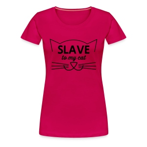 SLAVE TO MY CAT - Women's Premium T-Shirt
