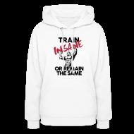 Hoodies ~ Women's Hoodie ~ Train insane or remain the same pic | Womens hoodie
