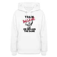 Hoodies ~ Women's Hooded Sweatshirt ~ Train insane or remain the same pic | Womens hoodie