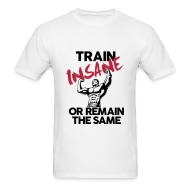 T-Shirts ~ Men's T-Shirt ~ Train insane or remain the same pic | Mens tee
