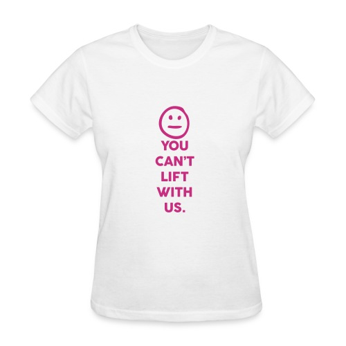 You can lift with us | Womesn tee - Women's T-Shirt