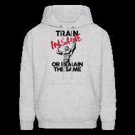 Hoodies ~ Men's Hoodie ~ Train insane or remain the same pic | Mens hoodie