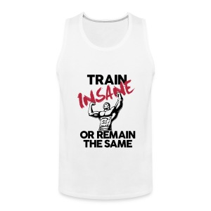 Train insane or remain the same pic | Mens tank - Men's Premium Tank
