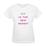 T-Shirts ~ Women's T-Shirt ~ Fit is the new skinny | Womens tee