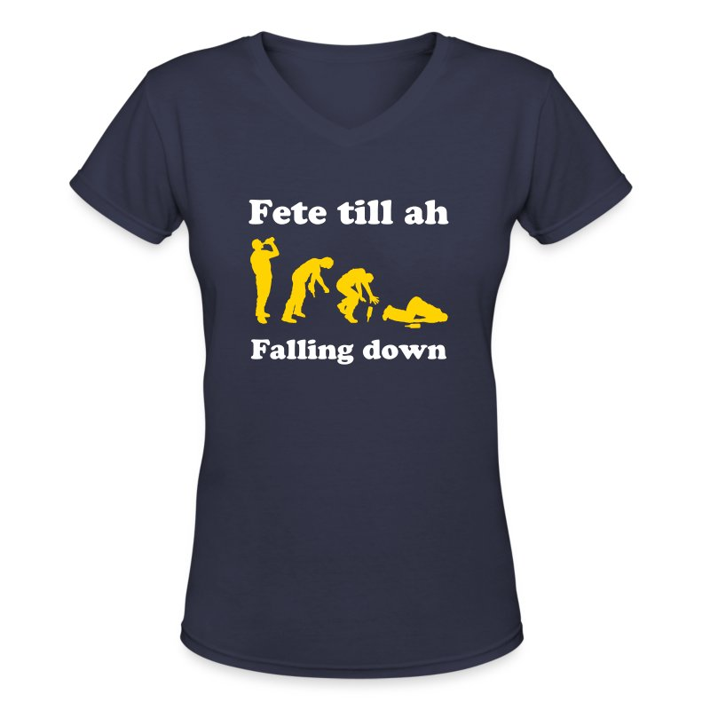 Fete Till ah Falling Down - Women's V-Neck T-Shirt