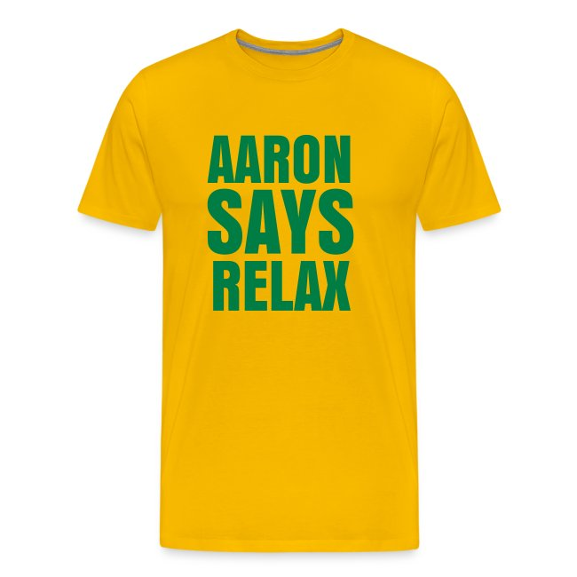 AARON SAYS RELAX