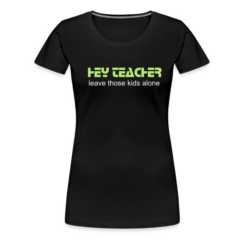 Hey Teacher - Women's Premium T-Shirt
