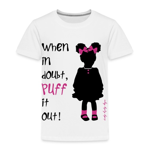 When In Doubt, Puff it Out! - Toddler Premium T-Shirt