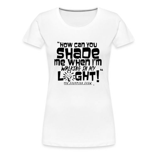 SHADING ME? - Women's Premium T-Shirt