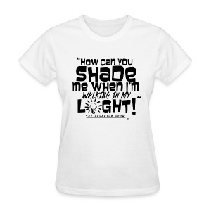SHADING ME? - Women's T-Shirt