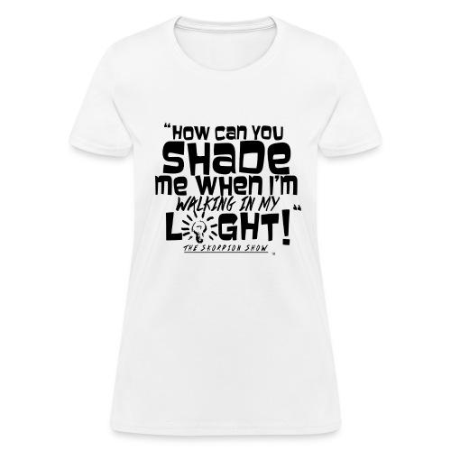 SHADING ME? - Women's T-Shirt