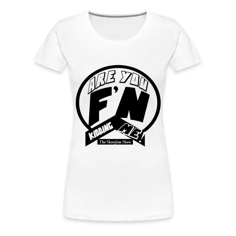 KIDDING ME - Women's Premium T-Shirt