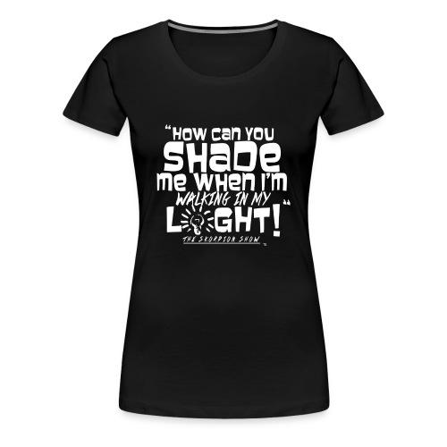 Shading Me?  - Women's Premium T-Shirt