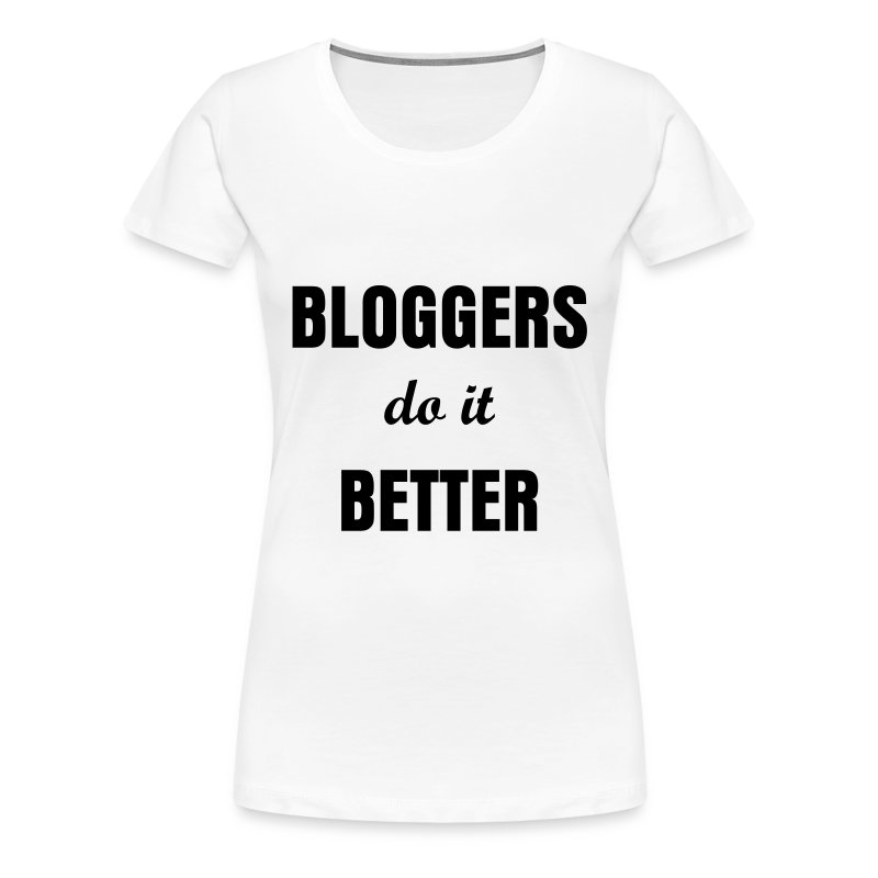 Vloggers Do It Better T-shirt - Women's Premium T-Shirt