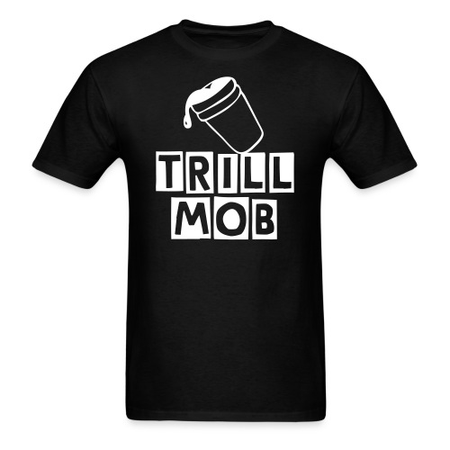 Trill Mob Tee - Men's T-Shirt