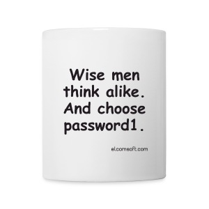 Wise men think alike. And choose password1.  - Coffee/Tea Mug