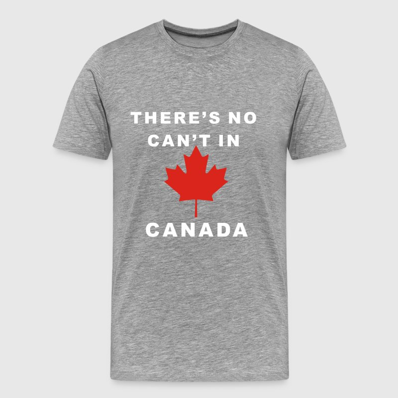 There's No Can't In Canada - Men's Premium T-Shirt