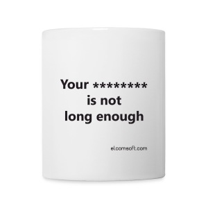 Your ******** is not long enough black on white - Coffee/Tea Mug