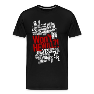 Won't He Will?! - Men's Premium T-Shirt