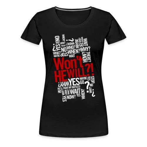Won't He Will?! - Women's Premium T-Shirt